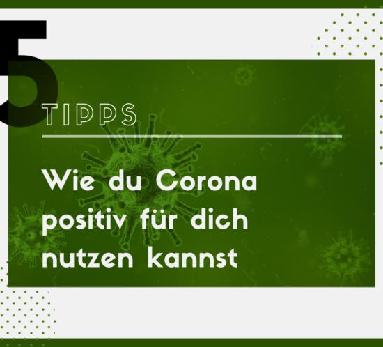 5 Tipps Corona positiv nutzen